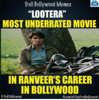 "Memes, Movies, and Troll: Troll Bollywood Memes  TB  ""LOOTERA""  MOST UNDERRATED MOVIE  IN RANVEER'S CAREER  o Troll Bollywood  fb.com/officialtrollbollywood True.."