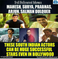 Awesome actors!: Troll Bollywood Memes  TB  MAHESH, SURYA, PRABHAS,  ARJUN, SALMAN DULQUER  THESE SOUTH INDIAN ACTORS  CAN BE HUGE SUCCESSFUL  EVEN IN BOLLYWOOD  Troll Bollywood  fb.com/officialtrollbollywood Awesome actors!