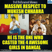 Memes, Troll, and Trolling: Troll Bollywood Memes  TB  MASSIVE RESPECTTO  MUKESH CHHABRA  HE IS THE ONE WHO  CASTED THE 4AWESOME  GIRLS IN DANGAL  o Troll Bollywood  fb.com/officialtrollbollywood #Respect  <DM>