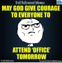 True..: Troll Bollywood Memes  TB  MAY GOD GIVE COURAGE  TO EVERYONE TO  ATTEND OFFICE'  TOMORROW  o Troll Bollywood  fb.com/officialtrollbollywood True..