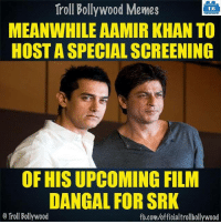 #Aamir #SRK: Troll Bollywood Memes  TB  MEANWHILE AAMIR KHAN TO  HOST A SPECIAL SCREENING  OF HISUPCOMING FILM  DANGAL FORSRK  Troll Bollywood  fb.com/officialtrollbollywood #Aamir #SRK