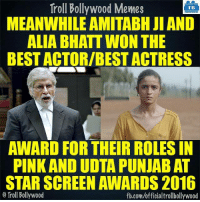Memes, Bollywood, and Alia Bhatt: Troll Bollywood Memes  TB  MEANWHILE AMITABH JI AND  ALIA BHATT WON THE  BEST ACTOR/BEST ACTRESS  AWARD FOR THEIR ROLES IN  PINKANDUDTA PUNJAB AT  STAR SCREEN AWARDS 2016  o Troll Bollywood  fb.com/officialtrollbollywood Amitabh & Alia Bhatt