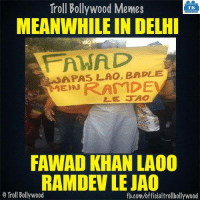 LOL 😂: Troll Bollywood Memes  TB  MEANWHILE IN DELHI  FANA, D  A PAS LAO, BADLE  FAWAD KHAN LADO  RAMDEVLEJAO  o Troll Bollywood  fb.com/officialtrollbollywood LOL 😂