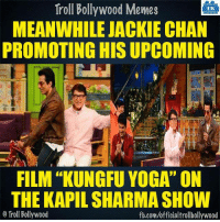 """#KungFuYoga :D: Troll Bollywood Memes  TB  MEANWHILE JACKIE CHAN  PROMOTING HIS UPCOMING  FILM """"KUNG FU YOGA"""" ON  THE KAPIL SHARMASHOW  Troll Bollywood  fb.com/officialtrollbollywood #KungFuYoga :D"""