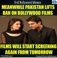 Pakistan lifts ban on Indian Films: Troll Bollywood Memes  TB  MEANWHILE PAKISTAN LIFTS  BAN ON BOLLYWOOD FILMS  IBINa Live  FILMSWILLSTARTSCREENING  AGAIN FROM TOMORROW  Troll Bollywood  fb.comuofficialtrollbollywood Pakistan lifts ban on Indian Films