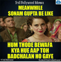 Yup...: Troll Bollywood Memes  TB  MEANWHILE  SONAM GUPTA BE LIKE  HUM THODE BEWAFA  KYA HUE AAPTOH  BADCHALAN HO GAYE  o Troll Bollywood  fb.com/officialtrollbollywood Yup...