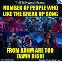 Yeah ✋: Troll Bollywood Memes  TB  NUMBER OF PEOPLE WHO  LIKE THE BREAKUP SONG  FROM ADHM ARE TOO  DAMN HIGH!  o Troll Bollywood  fb.com/officialtrollbollywood Yeah ✋