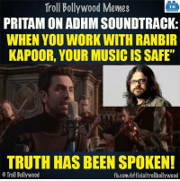 "Exactly: Troll Bollywood Memes  TB  PRITAM ON ADHM SOUNDTRACK:  WHEN YOU WORK WITH RANBIR  KAPOOR, YOUR MUSIC IS SAFE""  TRUTH HAS BEEN SPOKEN!  Troll Bollywood  fb.com/officialtrollbollywood Exactly"