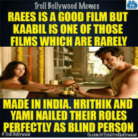 Hrithik Roshan is a Kaabil actor!: Troll Bollywood Memes  TB  RAEESIS A GOOD FILMBUT  KAABIL IS ONE OF THOSE  MADE IN INDIA. HRITHIKAND  YAMI NAILED THEIR ROLES  O Troll Bollywood  fb.com/officialtrollbollywood Hrithik Roshan is a Kaabil actor!