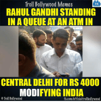 This is Peaks :D: Troll Bollywood Memes  TB  RAHUL GANDHI STANDING  INAQUEUE ATAN ATM IN  CENTRAL DELHI FOR RS 4000  MODIFYING INDIA  o Troll Bollywood  fb.com/officialtrollbollywood This is Peaks :D