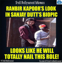 Memes, Troll, and fb.com: Troll Bollywood Memes  TB  RANBIR KAPOOR'S LOOK  IN SANJAY DUTT'S BIOPIC  LOOKS LIKE HE WILL  TOTALLY NAIL THISROLE!  Troll Bollywood  fb.com/officialtrollbollywood Ranbir as Sanjay Dutt :D