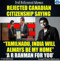 "Memes, 🤖, and Citizenship: Troll Bollywood Memes  TB  REJECTED CANADIAN  CITIZENSHIP SAYING  ""TAMILNADU, INDIA WILL  ARRAHMAN FOR YOU'  o Troll Bollywood  fb.com/officialtrollbollywood Massive respect!"