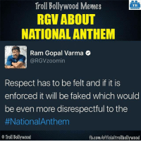 Fake, Memes, and Troll: Troll Bollywood Memes  TB  RGV ABOUT  NATIONAL ANTHEM  Ram Gopal Varma  Ca RGVZoomin  Respect has to be felt and if it is  enforced it will be faked which would  be even more disrespectful to the  #National Anthem  o Troll Bollywood  fb.com/officialtrollbollywood RGV