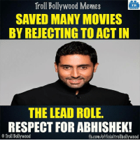 #Respect: Troll Bollywood Memes  TB  SAVED MANY MOVIES  BY REJECTING TO ACTIN  THE LEAD ROLE.  RESPECT FOR ABHISHEK!  Troll Bollywood  fb.com/officialtrollbollywood #Respect