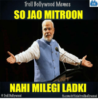 Memes, Troll, and fb.com: Troll Bollywood Memes  TB  SO JAO MITROON  NAHI MILEGILADKI  Troll Bollywood  fb.com/officialtrollbollywood Well said Modi ji..