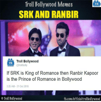 Truth 8-|  We are now on Twitter as well #TrollBolly: Troll Bollywood Memes  TB  SRK AND RANBIR  Troll Bollywood  TB  @trollbolly  If SRK is King of Romance then Ranbir Kapoor  is the Prince of Romance in Bollywood  3:25 AM 31 Oct 2016  o Troll Bollywood  fb.comuofficialtrollbollywood Truth 8-|  We are now on Twitter as well #TrollBolly