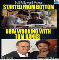 8-|: Troll Bollywood Memes  TB  STARTED FROM BOTTOM  XE  NOW WORKING WITH  TOM HANKS  Troll Bollywood  fb.com/officialtrollbollywood 8-|