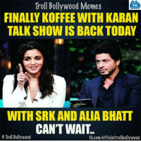 Today at 9pm on 'Star World': Troll Bollywood Memes  TB  TALK SHOW IS BACK TODAY  WITH SRK AND ALIA BHATT  CAN'T WAIT.  o Troll Bollywood  fb.com/officialtrollbollywood Today at 9pm on 'Star World'
