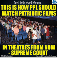 Memes, Patriotic, and Supreme: Troll Bollywood Memes  TB  THIS ISHOW PPL SHOULD  WATCH PATRIOTIC FILMS  IN THEATRES FROMNOW  SUPREME COURT  o Troll Bollywood Jai Hind!