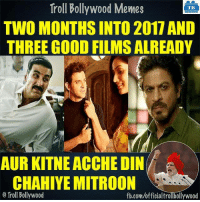 Memes, Troll, and fb.com: Troll Bollywood Memes  TB  TWO MONTHS INTO 2017 AND  THREE GOOD FILMS ALREADY  AUR KITNE ACCHE DIN  CHAHIYEMITROON  o Troll Bollywood  fb.com/officialtrollbollywood Well said Modi ji..