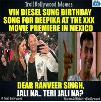 :P: Troll Bollywood Memes  TB  VIN DIESEL SUNG BIRTHDAY  SONG FOR DEEPIKA ATTHE XXX  MOVIE PREMIERE IN MEXICO  DEAR RANVEER SINGH,  JALINA. TERI JALINA  o Troll Bollywood  fb.com/officialtrollbollywood :P