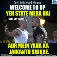 Memes, Troll, and Bollywood: Troll Bollywood Memes  TB  WELCOME TO UP  YEH STATE MERA HAI  YOGI ADITYANATH  AUR MEIN YAHA KA  JAIKANTH SHIKRE  o Troll Bollywood  fb.comuofficialtrollbollywood Right now in UP :P