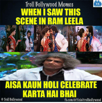 Memes, Saw, and Troll: Troll Bollywood Memes  TB  WHEN I SAW THIS  SCENE IN RAM LEELA  AISA KAUN HOLI CELEBRATE  KARTA HAI BHAI  o Troll Bollywood  fb.com/officialtrollbollywood Yup :3