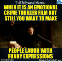 Hrithik be like :P  <DM>: Troll Bollywood Memes  TB  WHEN ITIS AN EMOTIONAL  CRIME THRILLER FILM BUT  STILL YOU WANT TO MAKE  PEOPLE LAUGH WITH  FUNNY EXPRESSIONS  o Troll Bollywood  fb.com/officialtrollbollywood Hrithik be like :P  <DM>