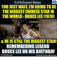 Any Bruce Lee Fans? 8-|: Troll Bollywood Memes  TB  YOU JUSTWAIT I'M GOING TO BE  THE BIGGEST CHINESESTARIN  THE WORLD BRUCE LEE (1970)  & HE IS STILL THE BIGGEST STAR!  REMEMBERING LEGEND  BRUCE LEE ON HIS BIRTHDAY  Troll Bollywood  fb.com/officialtrollbollywood Any Bruce Lee Fans? 8-|