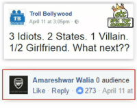 3 Idiots: Troll Bollywood  TB  EPIC TOP  April 11 at 3:05pm  COMMENTS  3 Idiots. 2 States. 1 Villain.  1/2 Girlfriend. What next??  Amar  Walia 0 audience  Like Reply O273 April 11 at