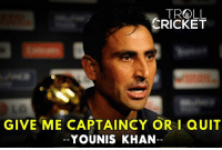 Memes, Troll, and Cricket: TROLL  CRICKET  GIVE ME CAPTAINCY OR I aUIT  YOUNIS KHAN I will continue playing if PCB hands over the team's captaincy to me  - Younis khan #KaKaRottO