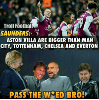 Chelsea, Everton, and Memes: Troll Footbal  SAUNDERS:  ASTON VILLA ARE BIGGER THAN MAN  CITY, TOTTENHAM, CHELSEA AND EVERTON  PASS THE WED BRO! Haha, this! 😳😂😂 🔻FOOTBALL EMOJIS -> LINK IN OUR BIO! ⚽️