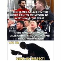 Top gesture! 🙏: TROLL  FOOTBALL  ALL.HD  MJJ  L HD  MOHAMED SALAH INVITED  THIS FAN T MELWOOD T。  MEET HIM& THE TEAM..  TROLL  FOOTBALL  F/TROLLFOOTBALL.HD  回eTROLLFOOTBALL.HD  AFTER A VIDEO OF MICHAEL  CELEBRATING HIS GOAL AGAINST  NIPOLI WENT VIRAL!  YOU SIR  HAVE MY RESPECT! Top gesture! 🙏