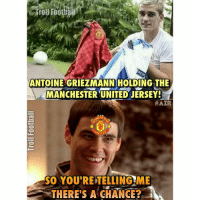 Memes, Manchester United, and Manchester: Troll Football  ANTOINEGRIEZMANN HOLDING THE  MANCHESTER UNITED JERSEY!  #AZR  ACHE  UNITE  SO YOU'RE TELLING ME  THERE'S A CHANGE? ManUtd fans be like.. 😂😭 🔺LINK IN OUR BIO!!! 😎🔥