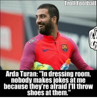 "Memes, 🤖, and Trolls: Troll Football  Arda Turan: ""In dressing room,  nobody makes jokes at me  because they're afraid I'll throw  shoes at them."" Happy Birthday Turan 🎉 🔺LINK IN OUR BIO!! 😎"