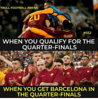 Bad, Barcelona, and Finals: TROLL FOOTBALL ARENA  GERSON, #SSJ  WHEN YOU QUALIFY FOR THE  QUARTER-FINALS  WHEN YOU GET BARCELONA IN  THE QUARTER-FINALS You got to feel bad for Roma
