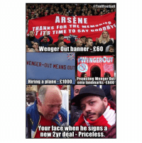 Football, Memes, and Troll: @Troll Football  ARSENE  AES  THANKS FOR THE MEMO  EST ITS TO SAY Wenger Out banner-E60  NENGEROU  WENGER-OUT MEANS OUT  Projecting Wenger Out  Hiring a plane-E1000  onto landmarks-E600  Your face When he Signs a  new 2yr deal Priceless. Fan TV WengerOut Troll 👊🏽😮