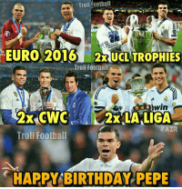 Happy Birthday Pepe 🙌🎉 🔺LINK IN OUR BIO!! 😎🔥: Troll Football  EURO 2016 2 UCL TROPHIES  Troll Football  2x CWC 2x LALIGA  HAZR  Troll Football  HAPPY BIRTHDAY PEPE Happy Birthday Pepe 🙌🎉 🔺LINK IN OUR BIO!! 😎🔥