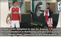Memes, 🤖, and Bundesliga: Troll Football  Fly  tmirates  XhakaB am delighted to sign for Arsenal. I finished  4th with Gladbach in Bundesliga and UCL group stage  this season Now i wanna finish 4th with Arsenalu BREAKING: Arsenal has completed the signing of Granit Xhaka for a rumoured fee of €40m