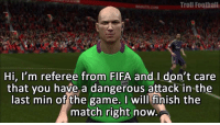 Every time 😂👊🏽: Troll Football  Hi, I'm referee from FIFA and don't care  that you have a dangerous attack in the  last min of the game. will finish the  match right now Every time 😂👊🏽