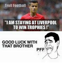 """Haha!! 😂😂 🔻LINK IN BIO! 😎: Troll Football  """"I AM STAYING ATLIVERPOOL  TO WIN TROPHIES  GOOD LUCK WITH  THAT BROTHER  PFF Haha!! 😂😂 🔻LINK IN BIO! 😎"""