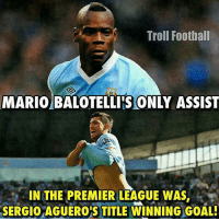 Football, Memes, and Premier League: Troll Football  MARIOBALOTELLITS ONLY ASSIST  IN THE PREMIER LEAGUE WAS  SERGIO AGUERO'S TITLE WINNING GOAL! Did you know that? 😱😎 🔻Football Emojis -> Linj In Our Bio! ⚽