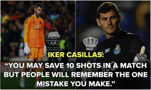 "True..💔😢   #MJJ: TROLL  FOOTBALL  MJJ  TROLLFOOTBALL HD  IKER CASILLAS  YOU MAY SAVE 10 SHOTS IN A MATCH  BUT PEOPLE WILL REMEMBER THE ONE  MISTAKE YOU MAKE."" True..💔😢   #MJJ"