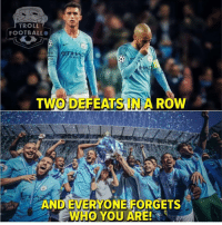 Man City...🔵🏆👏: TROLL  FOOTBALL  O L  TWO DEFEATS IN A ROW  AND EVERYONE FORGETS  WHO YOU ARE! Man City...🔵🏆👏