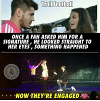 Memes, Troll, and Trolling: Troll Football  ONCE A FAN ASKED HIM FOR A  SIGNATURE, HE LOOKED STRAIGHT TO  HER EYES, SOMETHING HAPPENED  RING  NOW THEY'RE ENGAGED  D, Alvaro Morata... 🙄💘