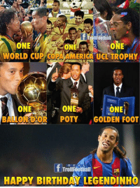 Memes, 🤖, and Foot: Troll Football  ONE  ONE  WORLD CUP COPA AMERICA UCL TROPHY  ONE  CONE  GONE  BALLOON OR  POTY  GOLDEN FOOT  If TrollFootball  HAPPY BIRTHDAY LEGENDINHO Happy Birthday Ronaldinho Gaúcho 🙌