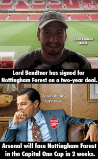 R.I.P Arsenal: @Troll Football  -Rahul  FIC  Lord Bendtner has signed for  Nottingham Forest on atwo-year deal.  Arsenal fans  right now  Arsenal will face Nottingham Forest  in the Capital One Cup in 2 weeks. R.I.P Arsenal