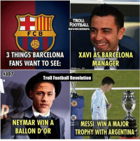 Agree? Follow @instatroll.soccer: TROLL  FOOTBALL  REVOLUTION  FC B  3 THINGS BARCELONA  XAVI AS BARCELONA  FANS WANT TO SEE:  MANAGER  McManus BPI  HABZ  Troll Football Revolution  NEYMAR WIN A  AAN  BALLON D'OR  TROPHY WITH ARGENTINA Agree? Follow @instatroll.soccer