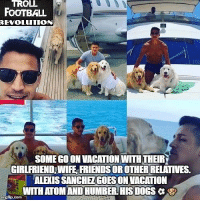 AlexisSanchez 🐶🐶 Follow @instatroll.soccer: TROLL  FOOTBALL  REVOLUTION  SOME GOON VACATION WITHTHEIR  GIRLFRIEND WIFE FRIENDS OR OTHER RELATIVES.  ALEXIS SANCHEZGOESON VACATION  WITH ATOM ANDHUMBERLHIS DOGS a  mgfip com AlexisSanchez 🐶🐶 Follow @instatroll.soccer
