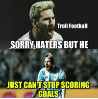 Troll Football  SORRY HATERS BUT HE  JUST CANTSTOP SCORING  GOALS Leo Messi be like! 🔥⚽️ Follow @instatroll.soccer